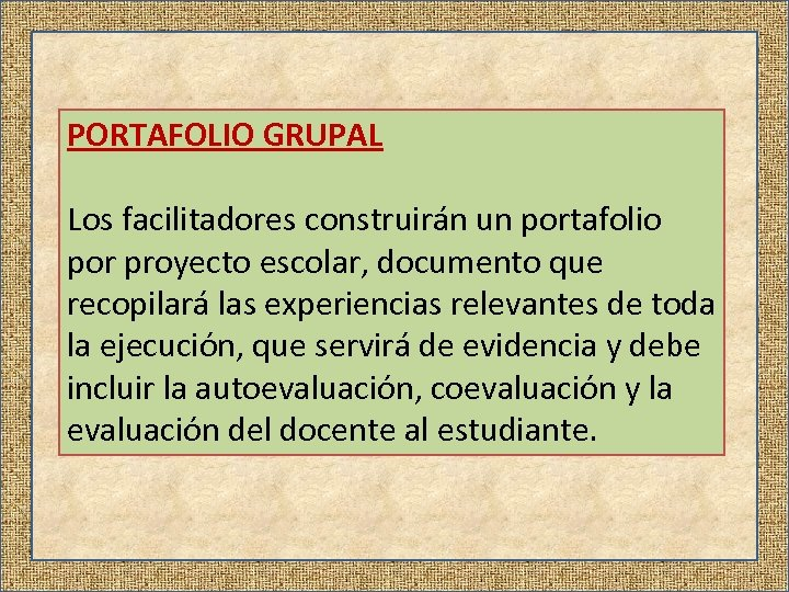 PORTAFOLIO GRUPAL Los facilitadores construirán un portafolio por proyecto escolar, documento que recopilará las