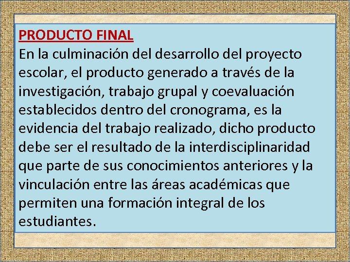 PRODUCTO FINAL En la culminación del desarrollo del proyecto escolar, el producto generado a