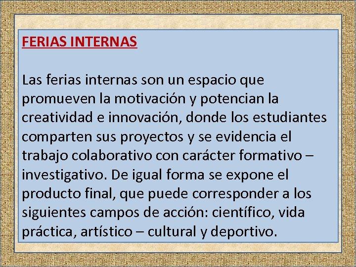 FERIAS INTERNAS Las ferias internas son un espacio que promueven la motivación y potencian