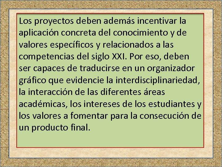 Los proyectos deben además incentivar la aplicación concreta del conocimiento y de valores específicos