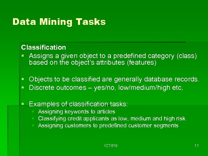 Data Mining Tasks Classification § Assigns a given object to a predefined category (class)