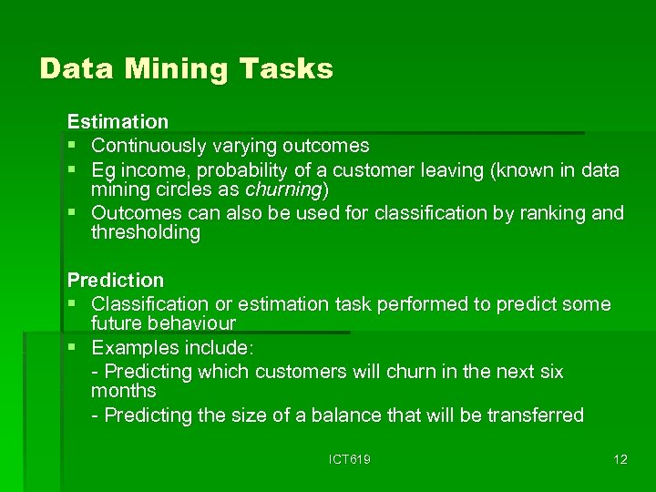 Data Mining Tasks Estimation § Continuously varying outcomes § Eg income, probability of a