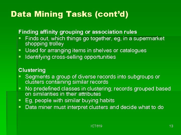 Data Mining Tasks (cont'd) Finding affinity grouping or association rules § Finds out, which