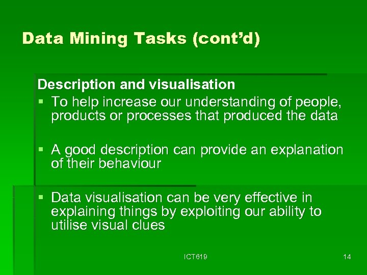 Data Mining Tasks (cont'd) Description and visualisation § To help increase our understanding of