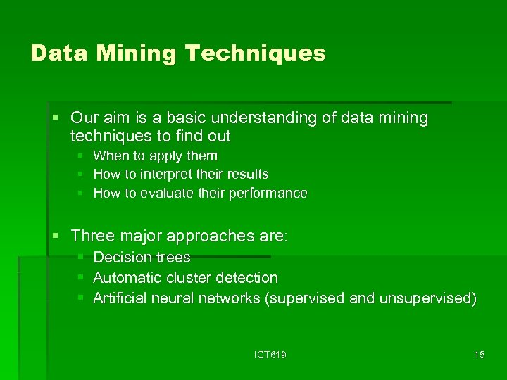 Data Mining Techniques § Our aim is a basic understanding of data mining techniques