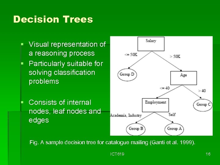 Decision Trees § Visual representation of a reasoning process § Particularly suitable for solving