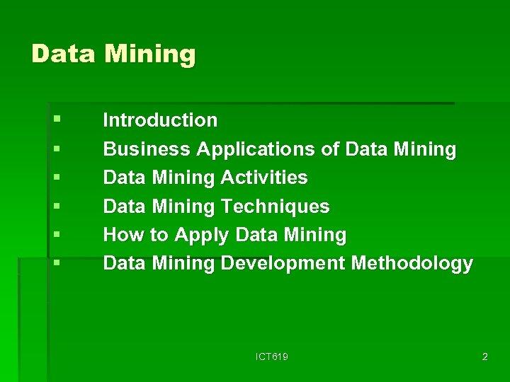 Data Mining § § § Introduction Business Applications of Data Mining Activities Data Mining