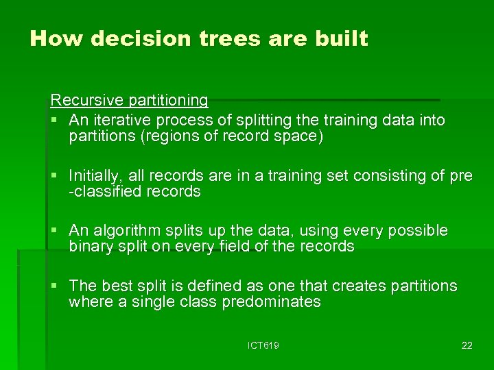 How decision trees are built Recursive partitioning § An iterative process of splitting the
