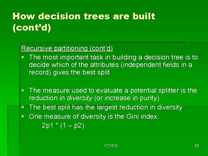 How decision trees are built (cont'd) Recursive partitioning (cont'd) § The most important task