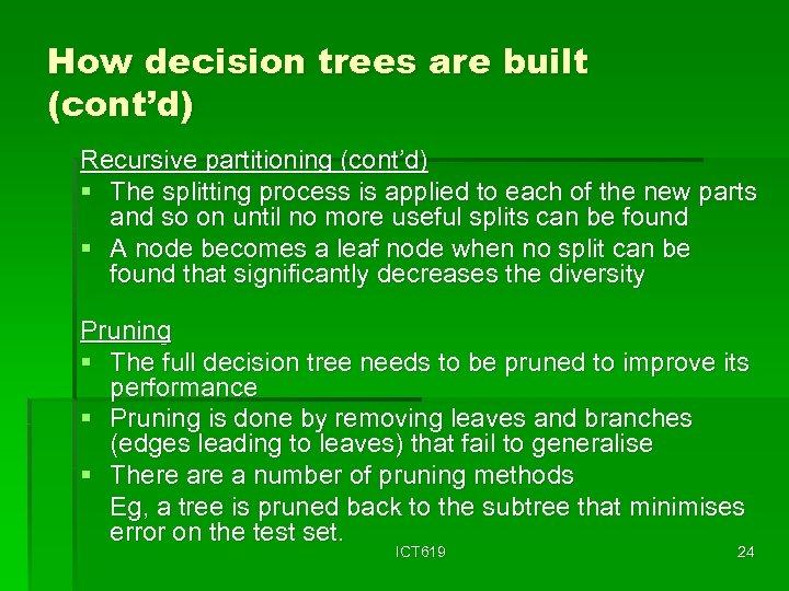 How decision trees are built (cont'd) Recursive partitioning (cont'd) § The splitting process is