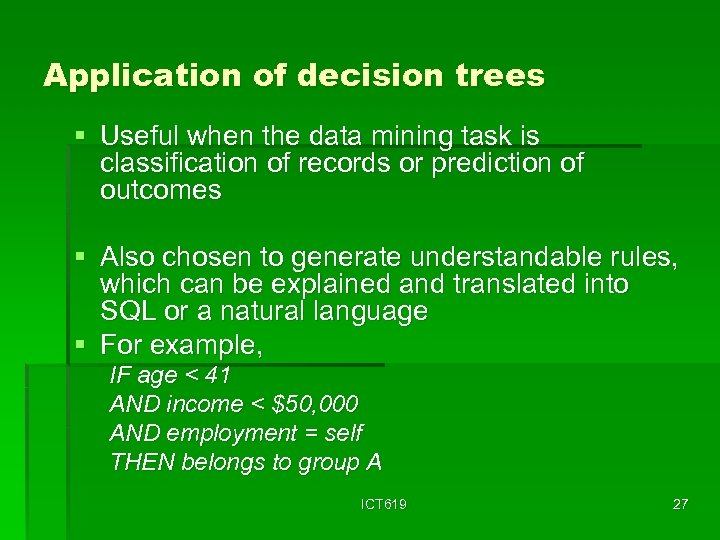 Application of decision trees § Useful when the data mining task is classification of