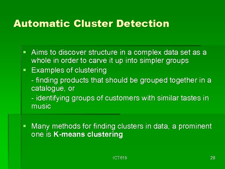 Automatic Cluster Detection § Aims to discover structure in a complex data set as