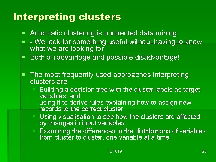 Interpreting clusters § Automatic clustering is undirected data mining § - We look for