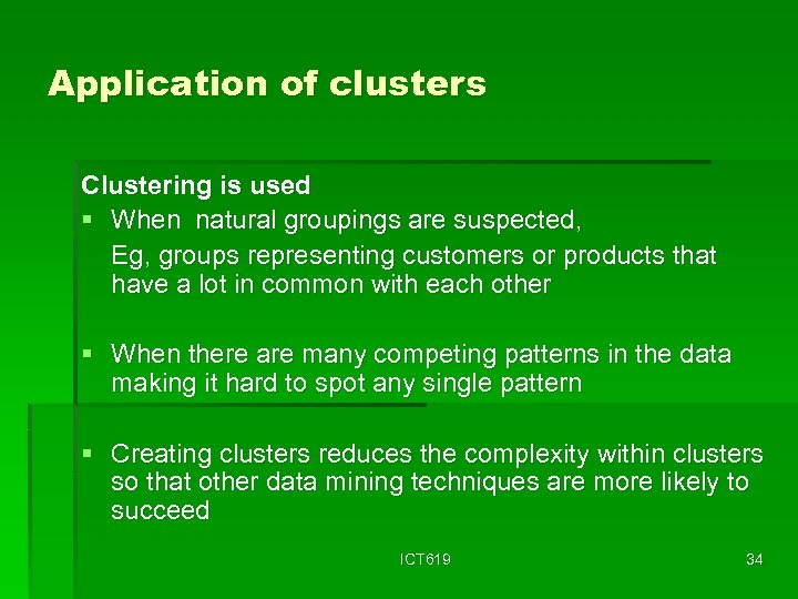 Application of clusters Clustering is used § When natural groupings are suspected, Eg, groups