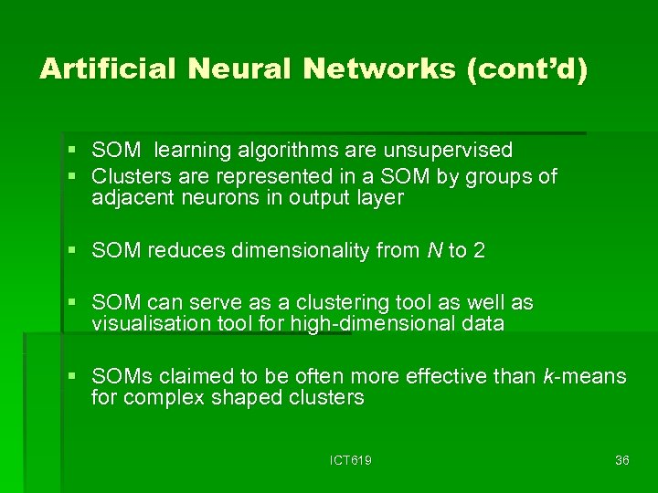 Artificial Neural Networks (cont'd) § SOM learning algorithms are unsupervised § Clusters are represented