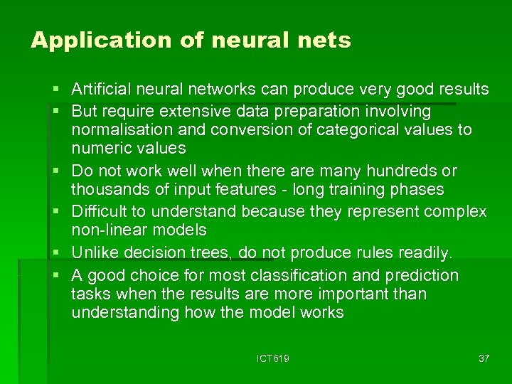 Application of neural nets § Artificial neural networks can produce very good results §