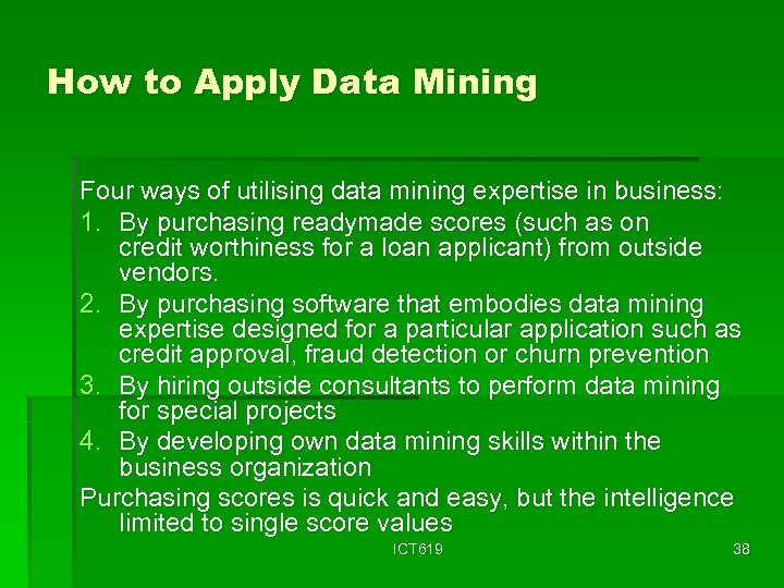 How to Apply Data Mining Four ways of utilising data mining expertise in business: