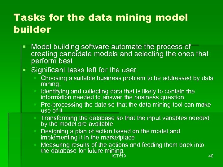 Tasks for the data mining model builder § Model building software automate the process