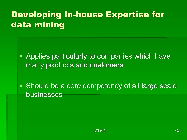 Developing In-house Expertise for data mining § Applies particularly to companies which have many