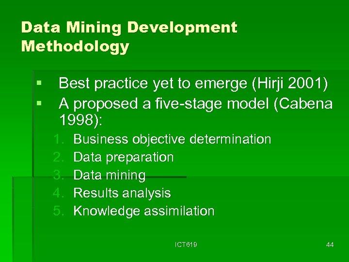 Data Mining Development Methodology § Best practice yet to emerge (Hirji 2001) § A