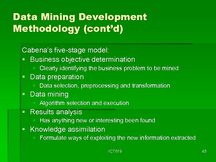 Data Mining Development Methodology (cont'd) Cabena's five-stage model: § Business objective determination § Clearly
