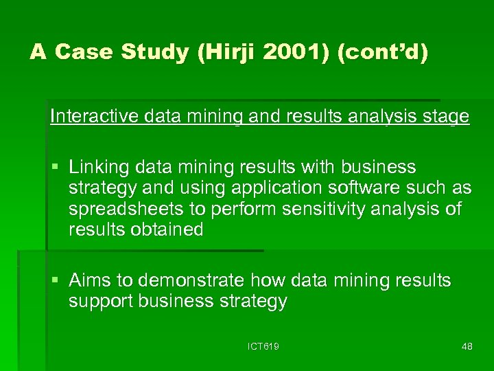 A Case Study (Hirji 2001) (cont'd) Interactive data mining and results analysis stage §