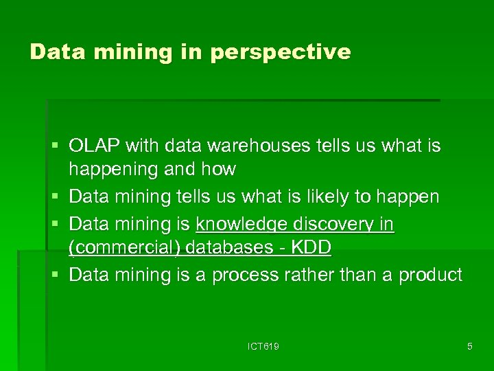 Data mining in perspective § OLAP with data warehouses tells us what is happening