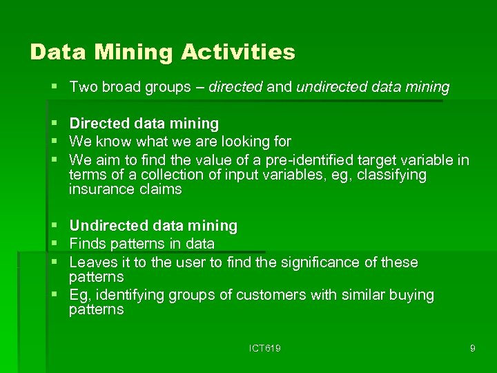 Data Mining Activities § Two broad groups – directed and undirected data mining §
