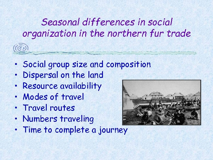 Seasonal differences in social organization in the northern fur trade • • Social group