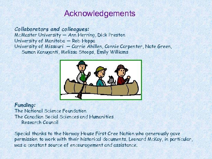 Acknowledgements Collaborators and colleagues: Mc. Master University — Ann Herring, Dick Preston University of