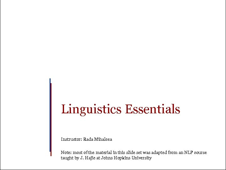 Linguistics Essentials Instructor: Rada Mihalcea Note: most of the material in this slide set