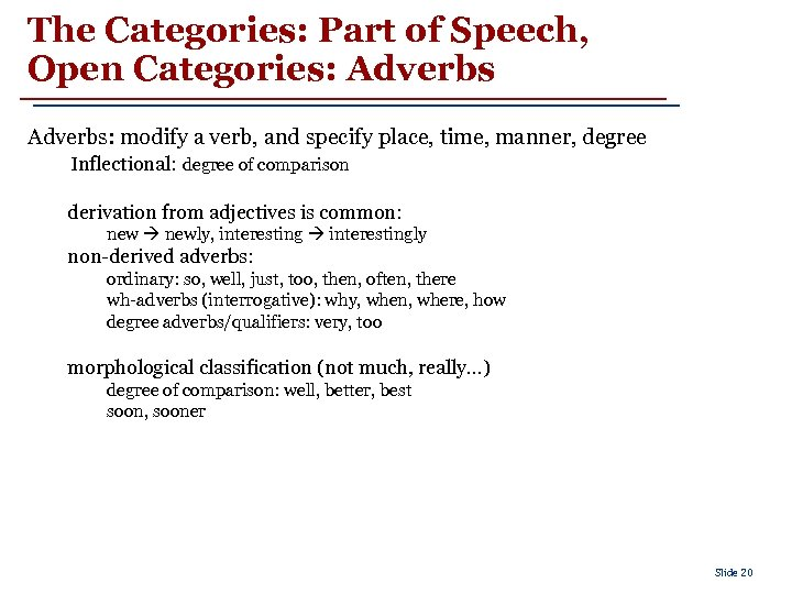 The Categories: Part of Speech, Open Categories: Adverbs: modify a verb, and specify place,