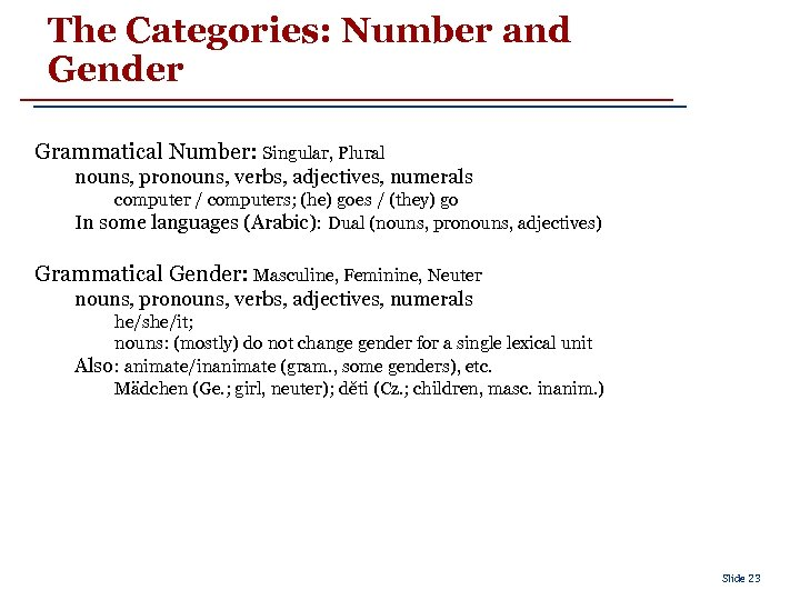 The Categories: Number and Gender Grammatical Number: Singular, Plural nouns, pronouns, verbs, adjectives, numerals