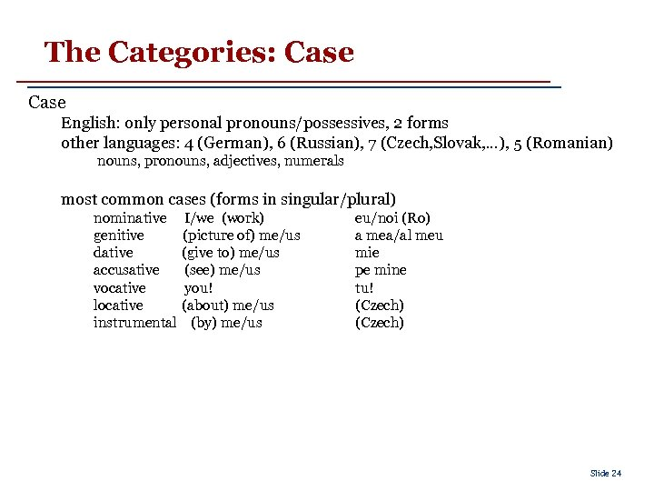 The Categories: Case English: only personal pronouns/possessives, 2 forms other languages: 4 (German), 6