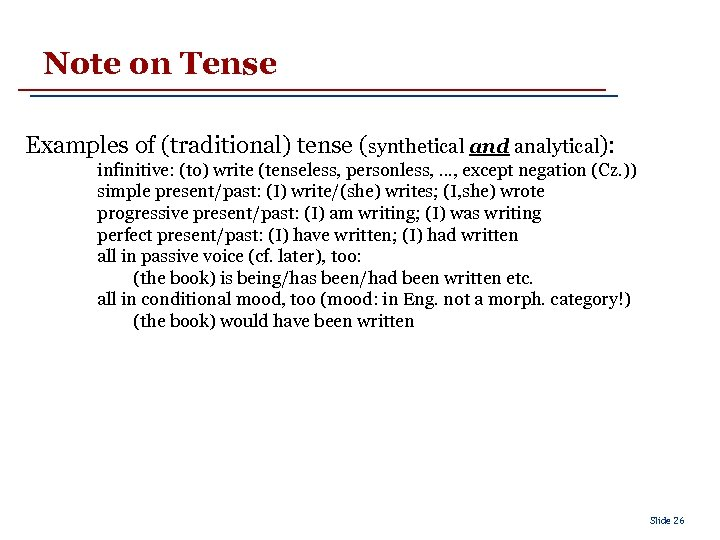 Note on Tense Examples of (traditional) tense (synthetical and analytical): infinitive: (to) write (tenseless,
