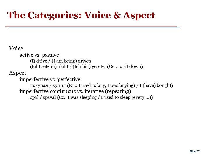 The Categories: Voice & Aspect Voice active vs. passive (I) drive / (I am