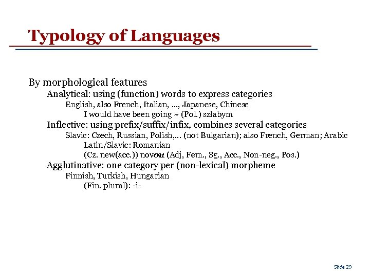 Typology of Languages By morphological features Analytical: using (function) words to express categories English,
