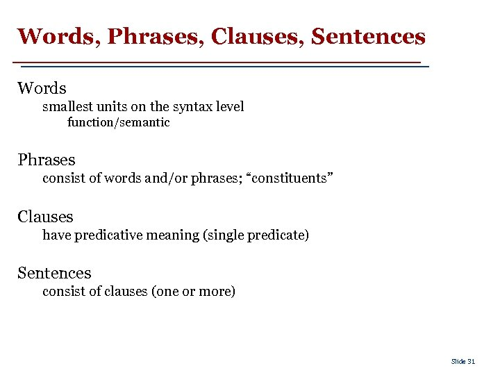 Words, Phrases, Clauses, Sentences Words smallest units on the syntax level function/semantic Phrases consist