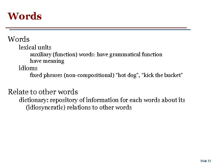 Words lexical units auxiliary (function) words: have grammatical function have meaning idioms fixed phrases