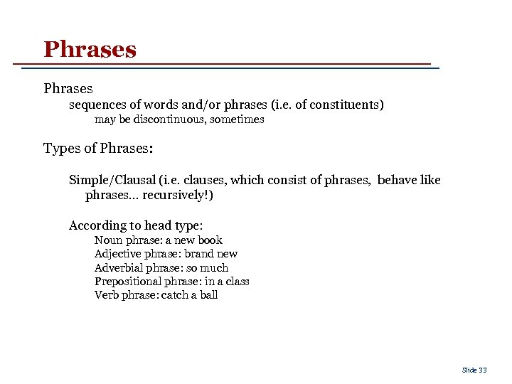 Phrases sequences of words and/or phrases (i. e. of constituents) may be discontinuous, sometimes