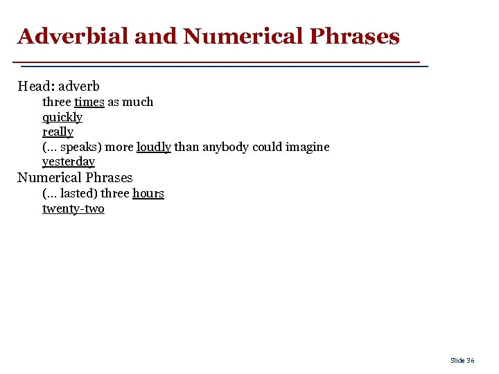 Adverbial and Numerical Phrases Head: adverb three times as much quickly really (. .
