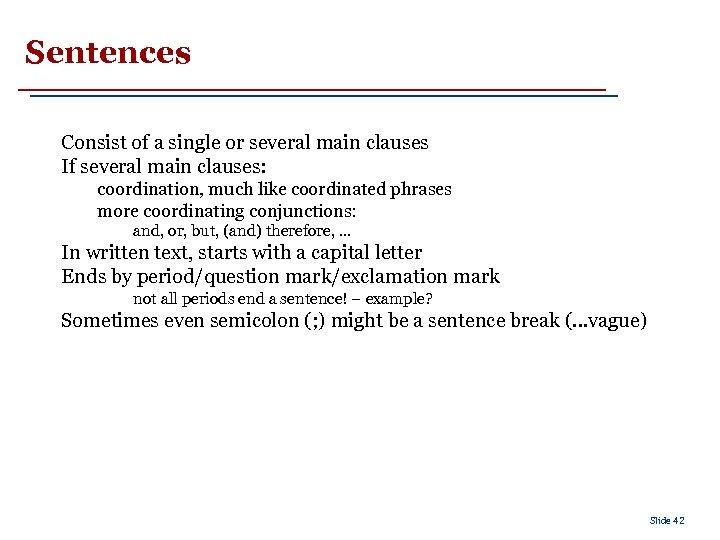 Sentences Consist of a single or several main clauses If several main clauses: coordination,