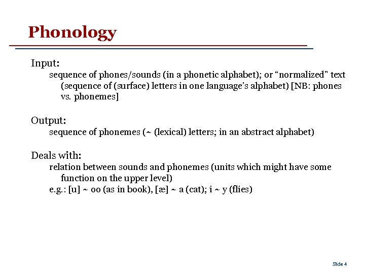 """Phonology Input: sequence of phones/sounds (in a phonetic alphabet); or """"normalized"""" text (sequence of"""