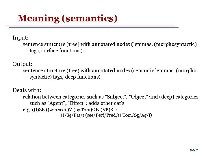 Meaning (semantics) Input: sentence structure (tree) with annotated nodes (lemmas, (morphosyntactic) tags, surface functions)
