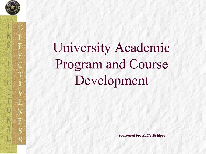University Academic Program and Course Development Presented by: Sallie Bridges