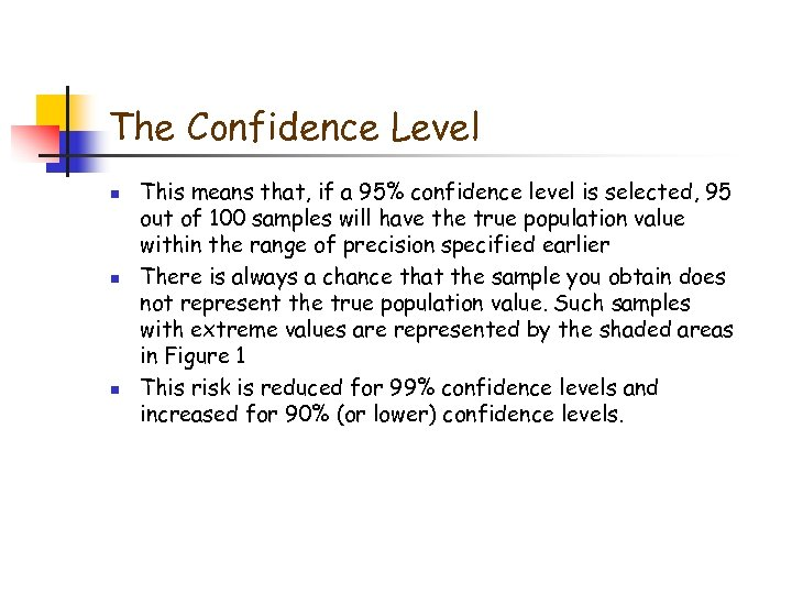 The Confidence Level n n n This means that, if a 95% confidence level