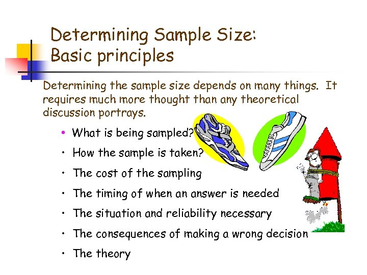 Determining Sample Size: Basic principles Determining the sample size depends on many things. It