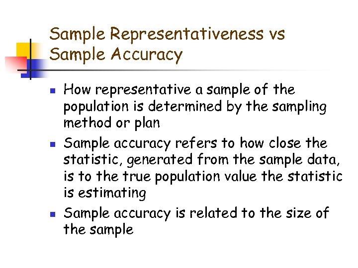 Sample Representativeness vs Sample Accuracy n n n How representative a sample of the