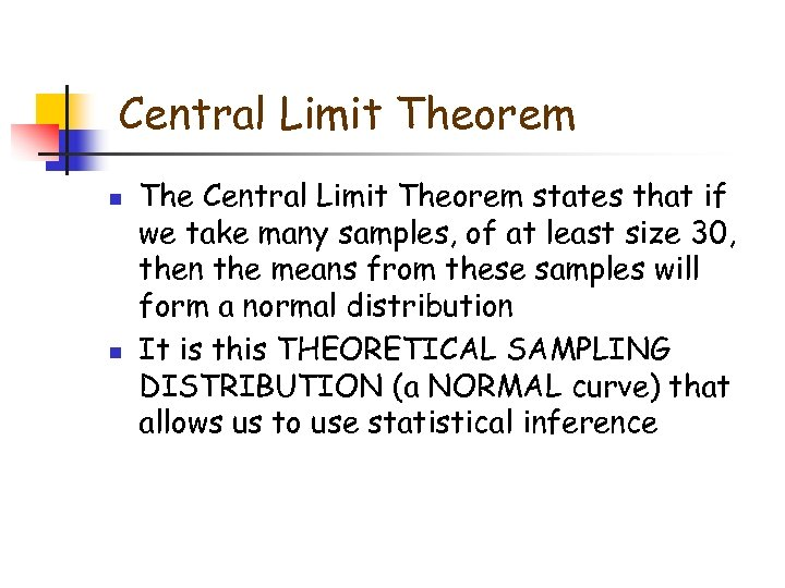 Central Limit Theorem n n The Central Limit Theorem states that if we take