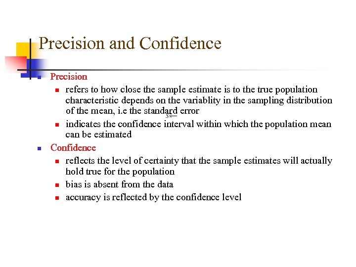 Precision and Confidence n n Precision n refers to how close the sample estimate